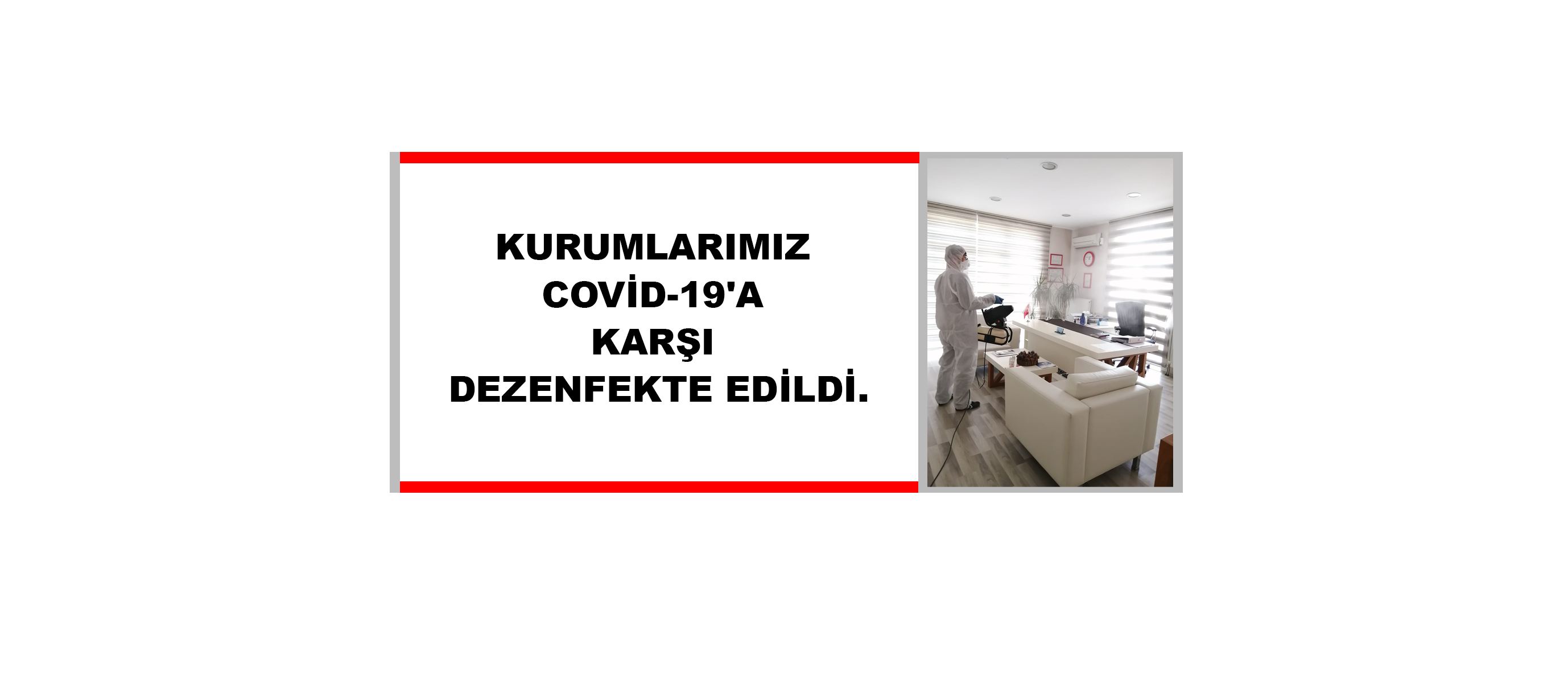 KURUMLARIMIZ COVİD-19'A KARŞI DEZENFEKTE EDİLDİ.